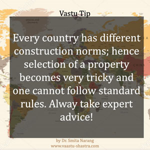 Every country has different construction norms; hence selection of a property becomes very ticky and one cannot follow standard rules. Always take expert advice.