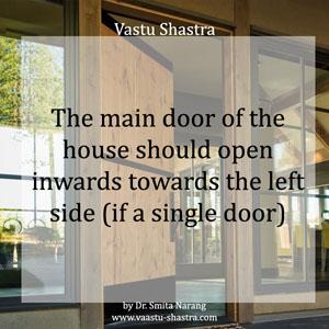 The main door of the house should open inwards towards the left side (if a single door).